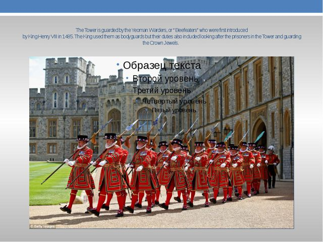 """The Tower is guarded by the Yeoman Warders, or """" Beefeaters"""" who were first..."""