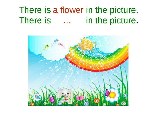 There is a flower in the picture. There is … in the picture.