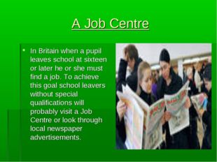 A Job Centre In Britain when a pupil leaves school at sixteen or later he or