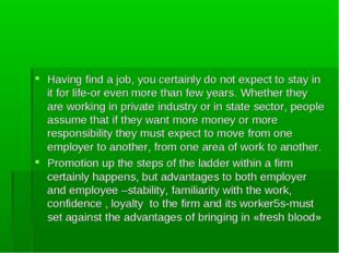 Having find a job, you certainly do not expect to stay in it for life-or even