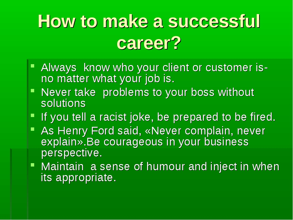 How to make a successful career? Always know who your client or customer is-...