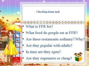 Checking home task What is FFR for? What food do people eat at FFR? Are t