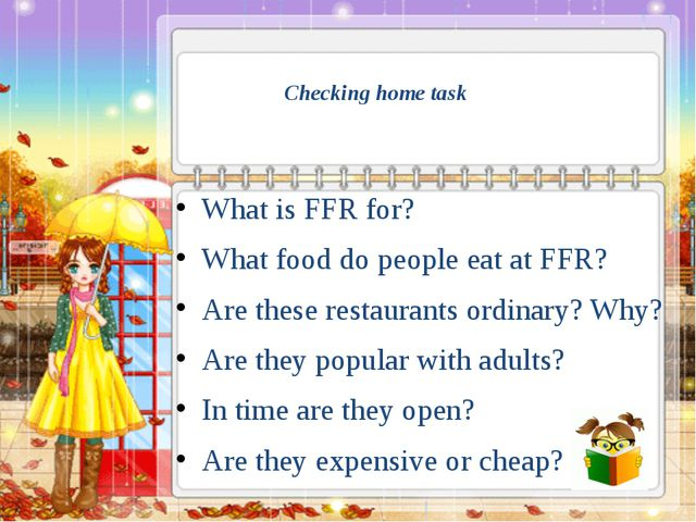 Checking home task What is FFR for? What food do people eat at FFR? Are t...