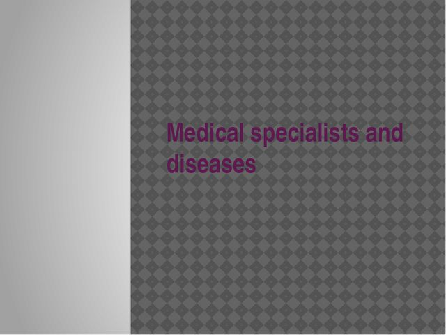 Medical specialists and diseases