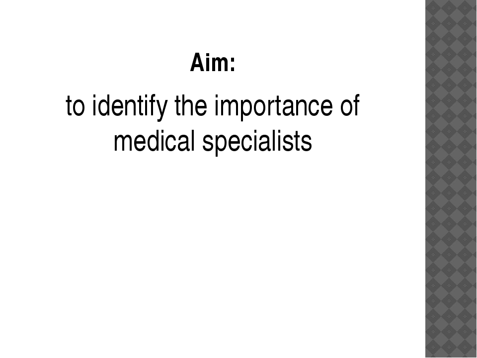 Aim: to identify the importance of medical specialists