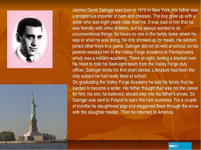 Jerome David Salinger was born in 1919 in New York. His father was a prospero...
