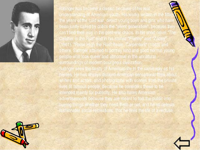 Salinger has become a classic because of his real understanding of American y...