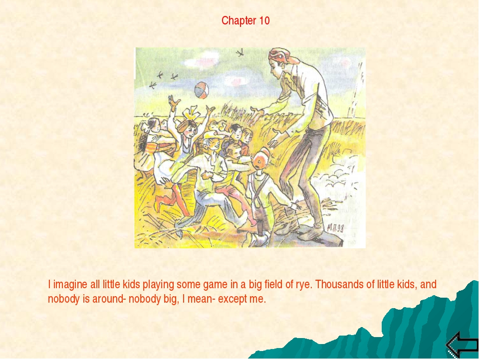 Chapter 10 I imagine all little kids playing some game in a big field of rye....