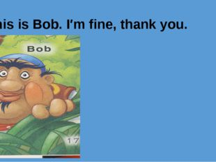 This is Bob. I′m fine, thank you.