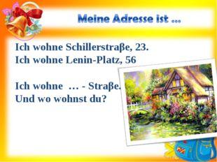 Ich wohne Schillerstraβe, 23. Ich wohne Lenin-Platz, 56 Ich wohne … - Straβe.