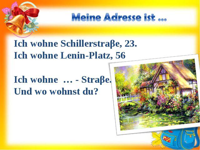 Ich wohne Schillerstraβe, 23. Ich wohne Lenin-Platz, 56 Ich wohne … - Straβe....