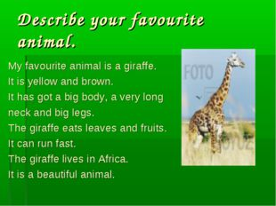 Describe your favourite animal. My favourite animal is a giraffe. It is yello