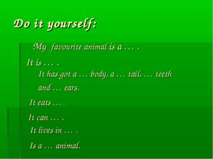 Do it yourself: My favourite animal is a … . It is … . It has got a … body, a