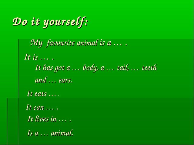 Do it yourself: My favourite animal is a … . It is … . It has got a … body, a...