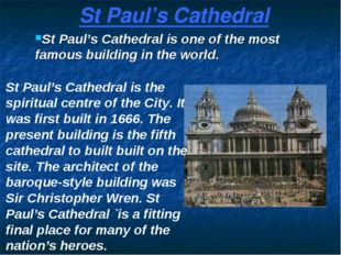St Paul's Cathedral St Paul's Cathedral is one of the most famous building in