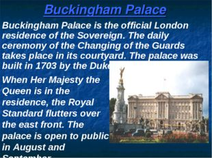 Buckingham Palace is the official London residence of the Sovereign. The dail