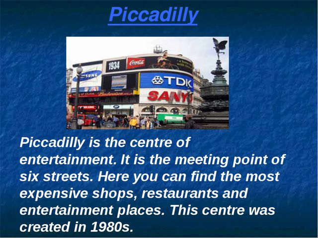 Piccadilly Piccadilly is the centre of entertainment. It is the meeting point...