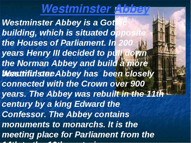 Westminster Abbey Westminster Abbey is a Gothic building, which is situated o...