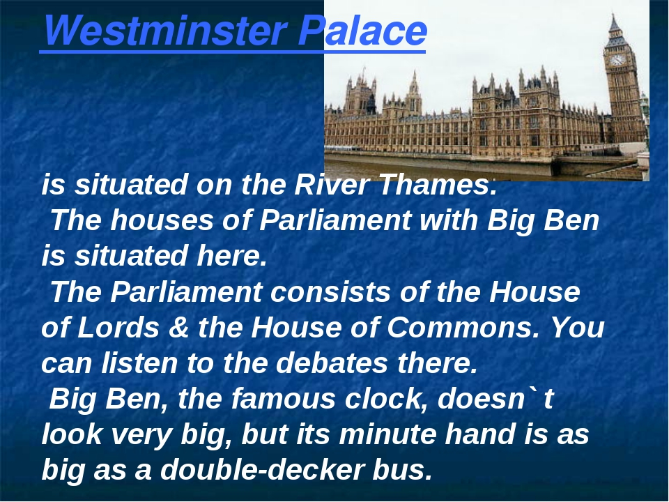 Westminster Palace is situated on the River Thames. The houses of Parliament...