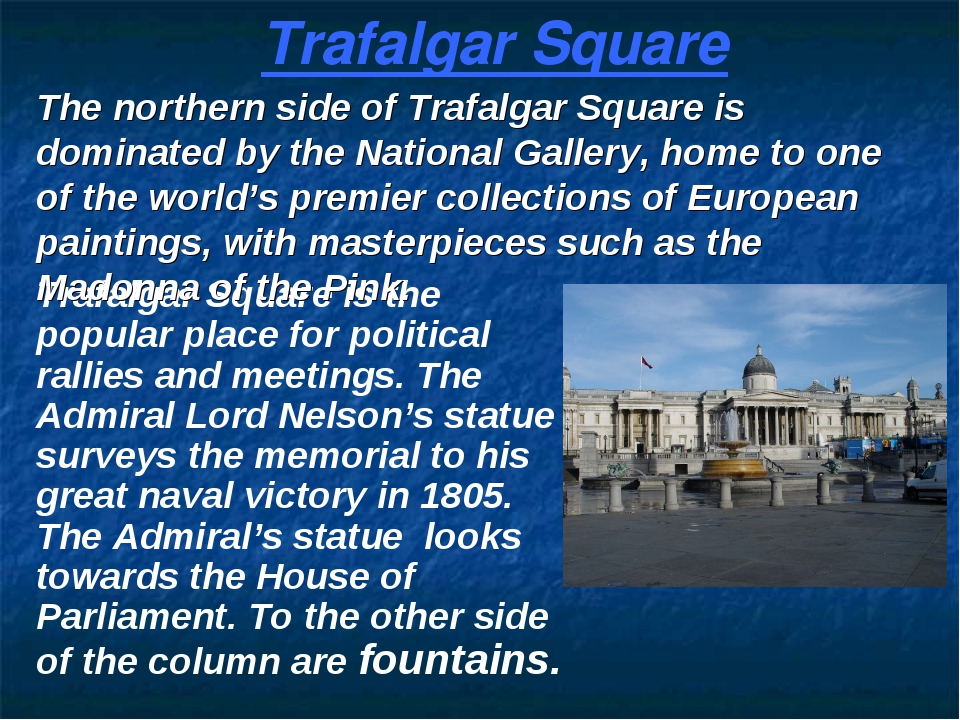 Trafalgar Square is the popular place for political rallies and meetings. The...