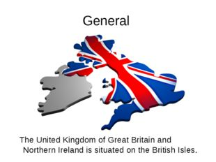 General The United Kingdom of Great Britain and Northern Ireland is situated