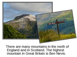 There are many mountains in the north of England and in Scotland. The highes