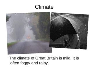 Climate The climate of Great Britain is mild. It is often foggy and rainy.