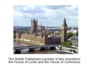 The British Parliament consists of two chambers: the House of Lords and the