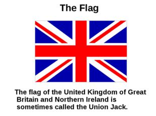 The Flag The flag of the United Kingdom of Great Britain and Northern Ireland