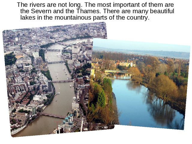 The rivers are not long. The most important of them are the Severn and the T...
