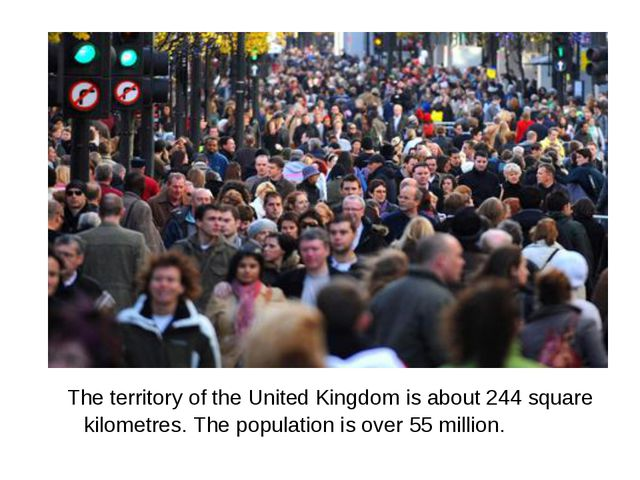The territory of the United Kingdom is about 244 square kilometres. The popu...