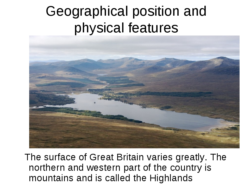 Geographical position and physical features The surface of Great Britain var...