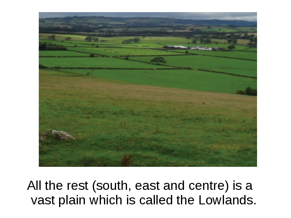 All the rest (south, east and centre) is a vast plain which is called the Lo...