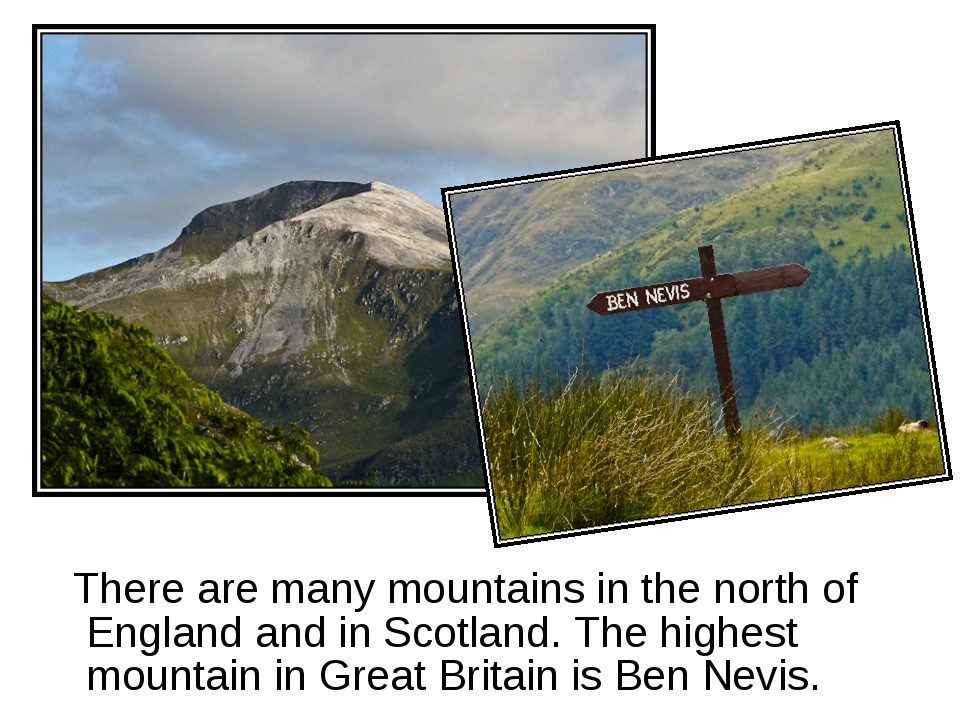 There are many mountains in the north of England and in Scotland. The highes...