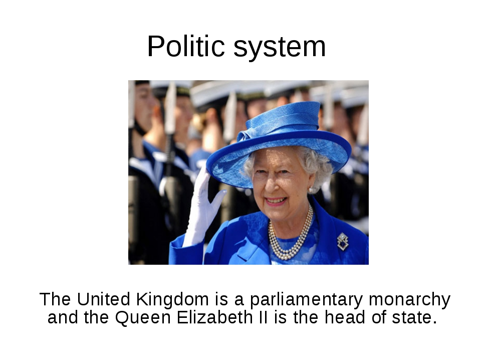 Politic system The United Kingdom is a parliamentary monarchy and the Queen E...