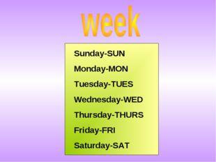 Sunday-SUN Monday-MON Tuesday-TUES Wednesday-WED Thursday-THURS Friday-FRI Sa