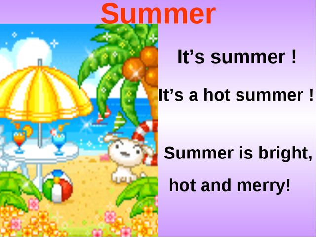Summer It's summer ! Summer is bright, hot and merry! It's a hot summer !