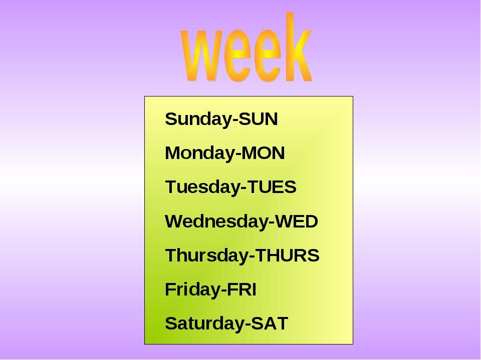 Sunday-SUN Monday-MON Tuesday-TUES Wednesday-WED Thursday-THURS Friday-FRI Sa...