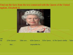f) Find out the facts from the text connected with the Queen of the United Ki