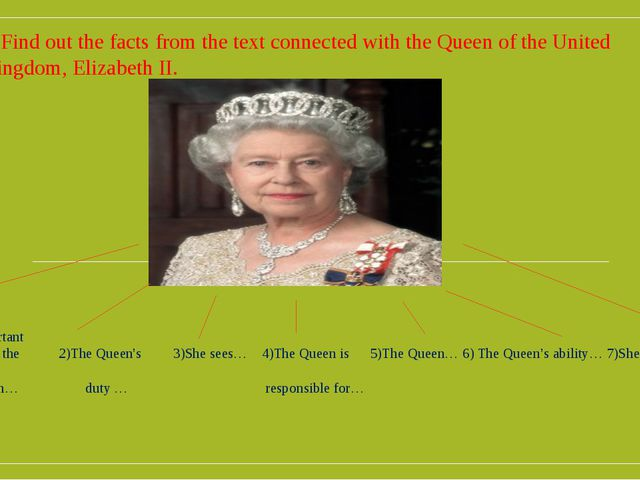 f) Find out the facts from the text connected with the Queen of the United Ki...