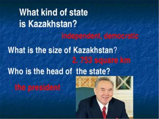What kind of state is Kazakhstan? independent, democratic What is the size of
