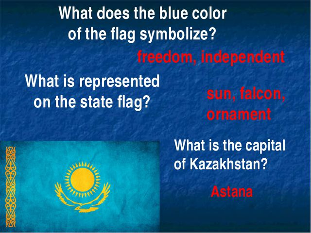 What does the blue color of the flag symbolize? freedom, independent What is...