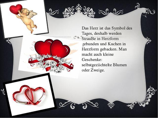 Das Herz ist das Symbol des Tages, deshalb werden StrauBe in Herzform gebunde...