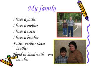 My family I have a father I have a mother I have a sister I have a brother Fa