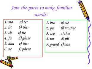 Join the parts to make familiar words: 1. mo a) ter 2. lit b) ther 3. sis c)