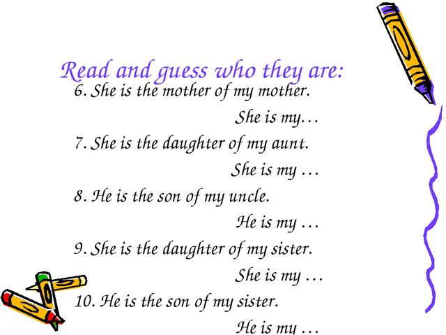 Read and guess who they are: 6. She is the mother of my mother. She is my… 7....