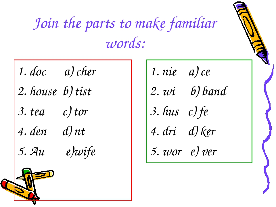 Join the parts to make familiar words: 1. doc a) cher 2. house b) tist 3. tea...