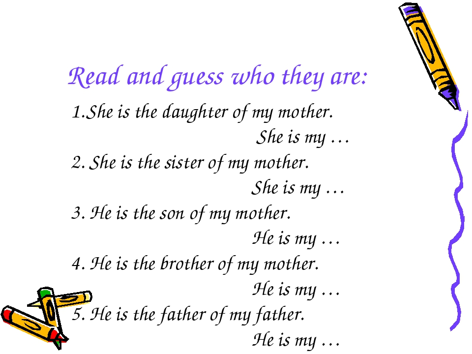 Read and guess who they are: She is the daughter of my mother. She is my … 2....