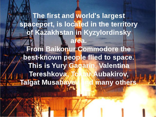 The first and world's largest spaceport, is located in the territory of Kazak...