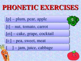 PHONETIC EXERCISES [p] – plum, pear, apple [t] – nut, tomato, carrot [ei] – c